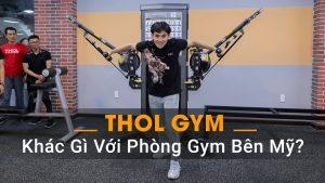 Thol gym center khác gì với phòng Gym bên Mỹ??