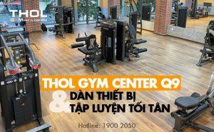 THOL Gym Center Q9 và dàn thiết bị tập luyện tối tân