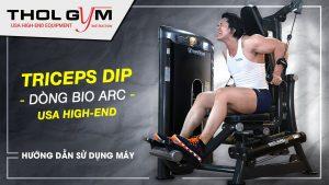 Bio Arc Triceps Dip và hướng dẫn sử dụng thiết bị