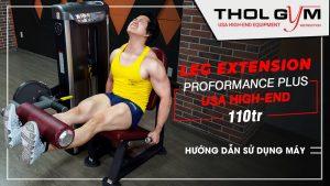 Leg Extension - Máy tập thượng hạng giúp thon gọn và cắt nét cho cơ đùi.