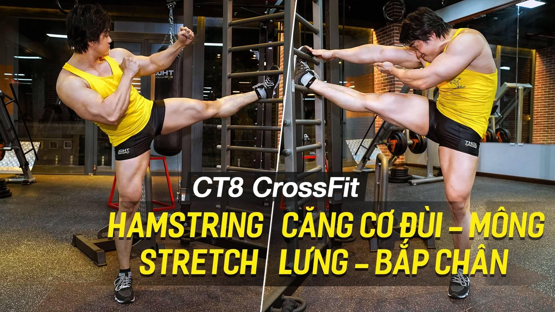 Hamstring Stretch – Căng cơ đùi, mông, bắp chân trên máy CT8 Crossfit