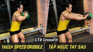 Triceps Speed Dribble - Ném bóng tốc độ tập cắt nét cơ tay sau trên CT8